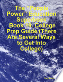 The    People Power    Education Superbook  Book 19  College Prep Guide  There Are Several Ways to Get Into College