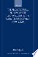 The Architectural Setting of the Cult of Saints in the Early Christian West c 300 c 1200 Book PDF