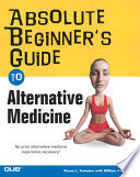 Absolute Beginner S Guide To Alternative Medicine Karen L Fontaine William Kaszubaki