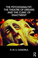 The Psychoanalyst  the Theatre of Dreams and the Clinic of Enactment