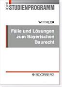 Fälle und Lösungen zum Bayerischen Baurecht