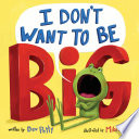 I Don t Want to Be Big