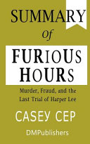 Summary Of Furious Hours Casey Cep Murder Fraud And The Last Trial Of Harper Lee