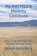 My Ami Hippie Mommy Cookbook