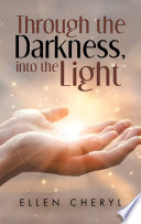 Through the Darkness  into the Light Book PDF