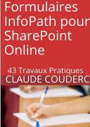 Formulaires InfoPath pour SharePoint Online   43 Travaux Pratiques