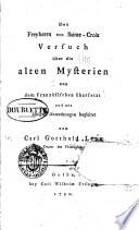 Des freyherrn von Sainte-Croix Versuch über die alten mysterien aus dem französischen übersetzt und mit einigen anmerkungen begleitet von Carl Gotthold Lenz ...