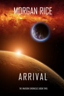 Arrival (The Invasion Chronicles—Book Two): A Science Fiction Thriller