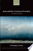 Kant and the creation of freedom : a theological problem / Christopher J. Insole.