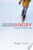 How We Make Our Kids Angry