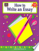 How to Write an Essay, Grades 6-8 Six Through Eight On The Process Of Writing