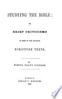 Studying the Bible Or  Brief Criticisms on Some of the Principal Scripture Texts