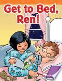 Get to Bed  Ren