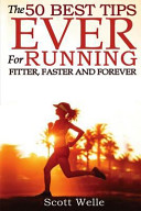 The 50 Best Tips Ever for Running Fitter  Faster and Forever Book PDF