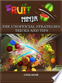 Fruit Ninja the Unofficial Strategies Tricks and Tips