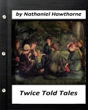 Twice Told Tales  by Nathaniel Hawthorne  Original Version