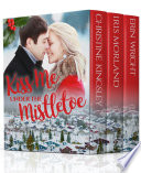 Kiss Me Under the Mistletoe  A Small Town Holiday Romance Collection
