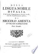 Della lingua nobile d'Italia, e del modo di leggiadramente scrivere in essa, non che di perfettamente parlare, di Niccolo Amenta ... Parte prima [-seconda]