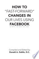 HOW TO    FAST FORWARD    CHANGES IN OUR LIVES USING FACEBOOK