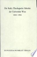 Die Kath.-Theologische Fakultät der Universität Wien, 1884-1984