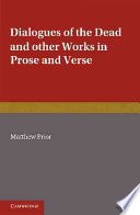 The Writings of Matthew Prior  Volume 2  Dialogues of the Dead and Other Works in Prose and Verse