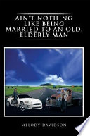 Ain T Nothing Like Being Married To An Old Elderly Man