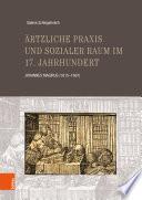 Ärtzliche Praxis und sozialer Raum im 17. Jahrhundert