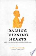 Raising Burning Hearts  Parenting and Mentoring Next Generation Lovers of God