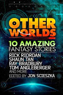 Other Worlds  feat  Stories by Rick Riordan  Shaun Tan  Tom Angleberger  Ray Bradbury and More