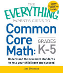 The Everything Parent s Guide to Common Core Math Grades K 5