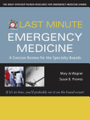 Last Minute Emergency Medicine  A Concise Review for the Specialty Boards