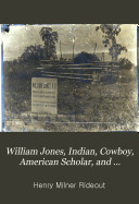 William Jones Indian Cowboy American Scholar And Anthropologist In The Fields
