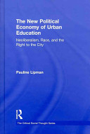 The new political economy of urban education neoliberalism, race, and the right to the city /