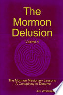 The Mormon Delusion Volume 4 The Mormon Missionary Lessons A Conspiracy To Deceive