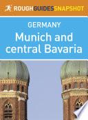 Munich and central Bavaria Rough Guides Snapshot Germany  includes day trips from Munich  Oktoberfest information  Ingolstadt  Neuburg an der Donau  Eichst  tt  Augsburg and Landsberg am Lech