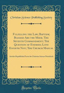 Fulfilling the Law; Baptism; Blessed Are the Meek; The Seventh Commandment; The Question of Enemies; Love Envieth Not; The Church Manual Meek; The Seventh Commandment; The Question Of