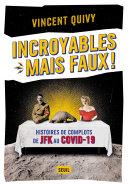 Incroyables - Mais Faux ! - Histoires de Complots De JFK au Covid-19