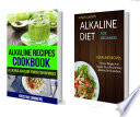 Alkaline Diet Box Set  2 In 1  Alkaline Recipes Cookbook  Delicious Alkaline Foods For Newbies  Alkaline Recipes To Lose Weight And Regain Your Life With Easy Alkaline Diet Cookbook