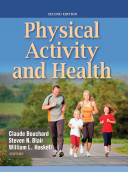 Physical activity and health / Claude Bouchard, Steven N. Blair, and William L. Haskell, editors.