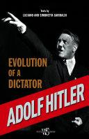 Adolf Hitler  Evolution of a dictator