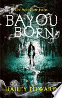 Bayou Born by Hailey Edwards