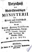 Verzeichniß des jetzt-lebenden Wohl-Ehrwürdigen Ministerii der Stadt und Landschaft Schaffhausen; wie auch derer Professorum Collegii Humanitatis (etc.)