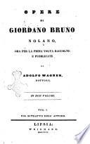 Opere di Giordano Bruno nolano  ora per la prima volta raccolte e pubblicate da Adolfo Wagner  dottore  In due volumi