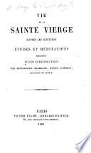 Vie de la Sainte Vierge d'après les Écritures: Études et méditations précédées d'une introduction par ... Mermillod, Evêque d'Hébron