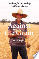 Against The Grain  Fourteen Farmers Adapt to Climate Change