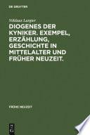 Diogenes der Kyniker. Exempel, Erzählung, Geschichte in Mittelalter und Früher Neuzeit.