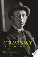 Stravinsky And His World : scholars to explore fresh perspectives on the...