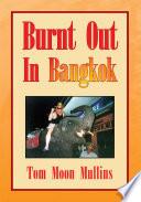 Burnt Out In Bangkok