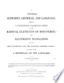 A Universal Alphabet  Grammar  and Language  comprising a scientific classication of the radical elements of discourse  and illustrative translations  to which is added a Dictionary of the Language