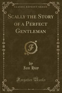 Scally the Story of a Perfect Gentleman  Classic Reprint